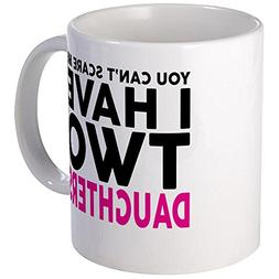 CafePress - YOU CANT SCARE ME I HAVE TWO DAUGHTERS Mugs - Un