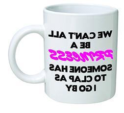 Funny Mug - We can't all be a princess - 11 OZ Coffee Mugs -