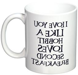 I love you Like A Hobbit Loves Second Breakfast 11 Ounces Co