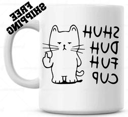 Shuh Duh Fuh Cup Funny Mug Cat Flipping the Bird   Gift for
