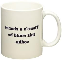There is a chance this could be vodka - 11 OZ Coffee Mug - F