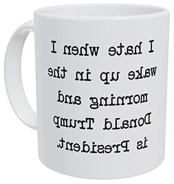 A Mug To Keep I Hate When I Wake Up In The Morning And Donal