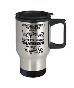 Administrative Assistant Travel Mug Gifts, I Never Dreamed I