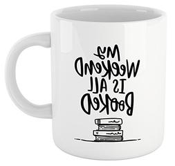 Book Lovers Reading Mug, BW Quote -- My WEEKEND IS ALL BOOKE