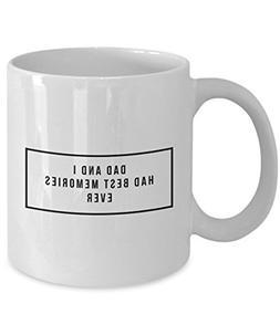 Dad And I Had Best Memories Ever, 11Oz Coffee Mug Unique Gif