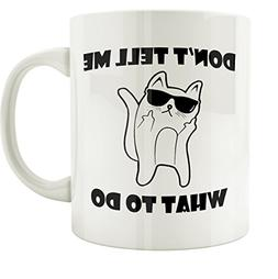 Willcallyou Don't Tell Me What To Do Ceramic Funny Cat Coffe