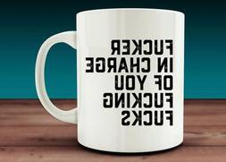F*cker In Charge Of You F*cking F*cks Mug - Funny Coffee Mug