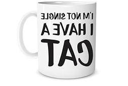 Funny Mug - I'm Not Single I Have a Cat - 11 OZ Coffee Mug