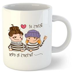 Funny Coffee Mugs for Women: Sisters at Heart, Partners in C