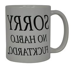 Best Funny Coffee Mug Sorry No Hablo Fucktardo Sarcastic Nov