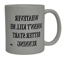 Best Funny Coffee Mug Whatever Does Not Kill Me Better Start