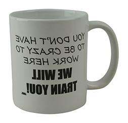 Rogue River Funny Coffee Mug You Dont Have To Be Crazy To Wo