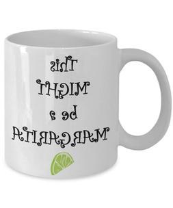 Funny Coffee Mugs For Work or Cinco De Mayo - 11 oz Margarit