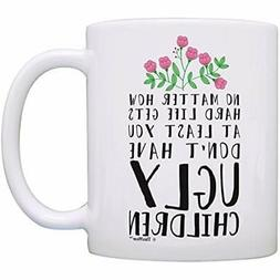 Funny Mom Gifts At Least You Don't Have Ugly Children For Co