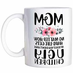 Funny Mothers Day Gifts Mug Mom At Least You Don't Have Ugly