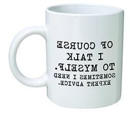 funny mug 11oz course talk myself sometimes need expert advi