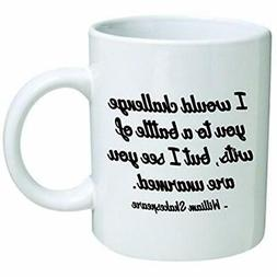 Funny Mug 11OZ - I Would Challenge You To Battle Of Wits, Bu