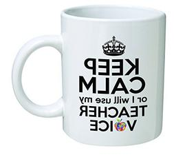 Funny Mug 11OZ - Keep calm or I will use my teacher voice -