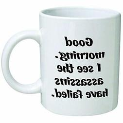 Funny Mug 11OZ Rude, Good Morning. I See The Assassins Have