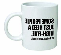 Funny Mug 11OZ - Some people just need a high five with a ch