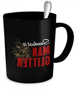 Funny Mug for Men - Sawdust Is Man Glitter Coffee Mug - Cons