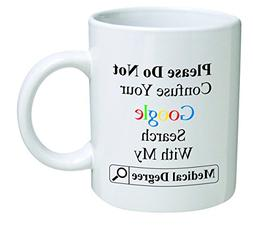 Funny Mug 11OZ Doctor, please do not confuse search with deg