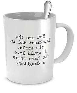 Funny Mug for Dad - You Are the Luckiest Dad in the World -