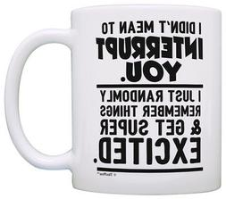 Funny Mugs for Men I Didn't Mean to Interrupt You Funny Mugs