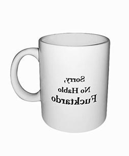Funny Quote Coffee Cup Mug. Sorry, No Hablo Fucktardo. Motiv