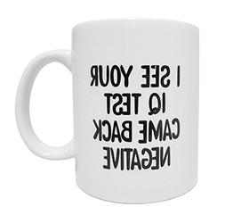 Funny Quote Coffee Mug Cup. I see your IQ test came back neg