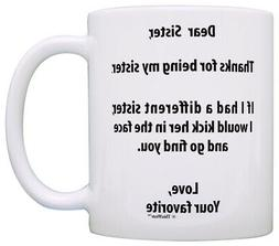 Funny Sister Mugs If I Had a Different Sister I'd Kick Her C