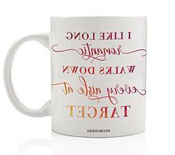 Funny Target Fan Coffee Mug Gift, I Like Long Romantic Walks