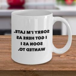 Funny Work Mug Office I Hate Work Gifts Sorry I'm Late 11oz