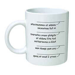 Funny. You may speak now. Sorry I have to poop - 11 OZ Coffe
