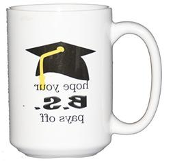 Hope your BS Pays Off Funny Coffee Mug Graduation Gift for B