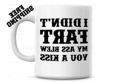 I Didn't Fart My Ass Blew You A Kiss Funny Coffee Mug