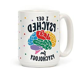 I Get Psyched for Psychology 15 OZ Coffee Mug by LookHUMAN