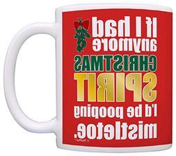 If I Had Anymore Christmas Spirit I'd Be Pooping Mistletoe S