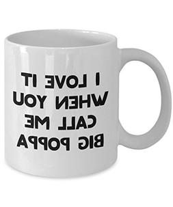 I love it when you call me big poppa Mug - Funny Tea Hot Coc