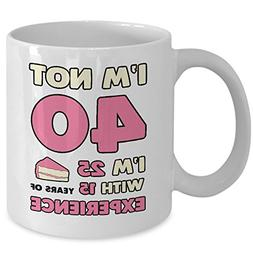 My Cuppa Joy I'm Not 40 I'm 25 With 15 Years Of Experien