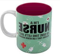 I'm A Nurse To Save Time Assume I'm Never Wrong Funny Coffee