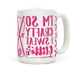 I'm So Crafty I Sweat Glitter 15 OZ Coffee Mug by LookHUMAN