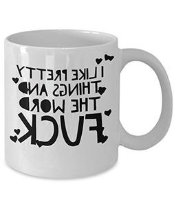 I Like Pretty Things, Hilarious Novelty Coffee Mug, Funny, C