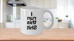 I run this Sh*t Mug - White Coffee Cup - Funny Gift for Boss