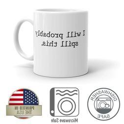 I Will Probably Spill This 11oz Funny Coffee Mug Dishwasher