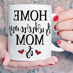 Inspirational Gifts for Mom Coffee Mug HOME is where my MOM