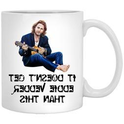 It Doesn't Get Eddie Vedder Than This Coffee Mugs 11oz gif