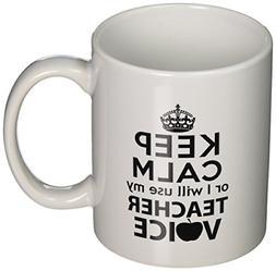 Keep Calm Or I Will Use My Teacher Voice 11 Ounces Coffee Mu