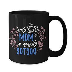 Best Kind Of Mom Raises A Doctor Mug - 15 oz Black Coffee |