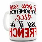 11 OZ Ceramic Mug Say It In French